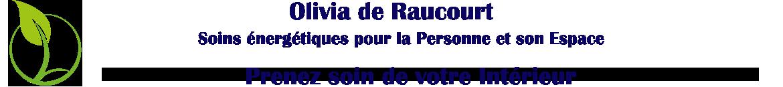 Olivia de Raucourt - Soins énergétiques pour la Personne et son Espace